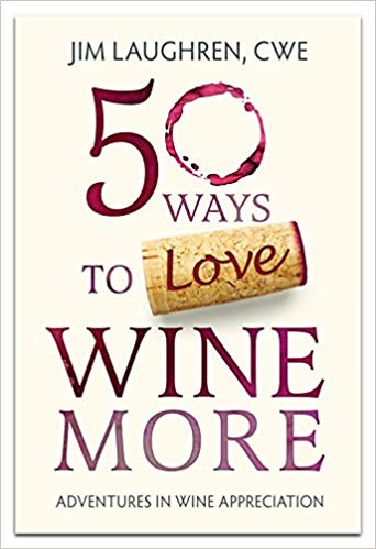 50 Ways to love Wine More: Adventures in Wine Appreciation by Jim Laughren